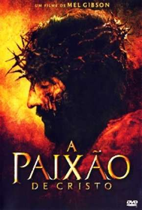 A Paixão de Cristo - The Passion of the Christ Filme Torrent Download