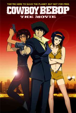 Cowboy Bebop - O Filme Legendado Filme Torrent Download