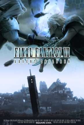 Final Fantasy VII - Advent Children - Legendado Filme Torrent Download