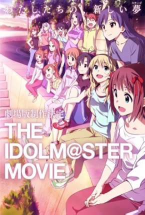 The Idolmaster - O Filme - Contemple o Futuro Brilhante - Legendado Filme Torrent Download
