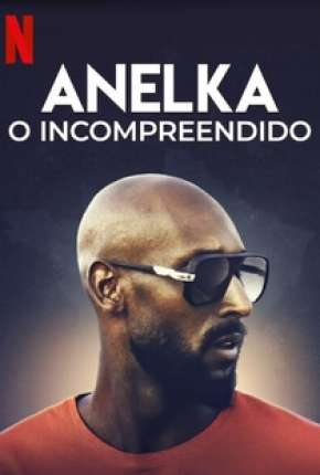 Anelka - O Incompreendido Filme Torrent Download