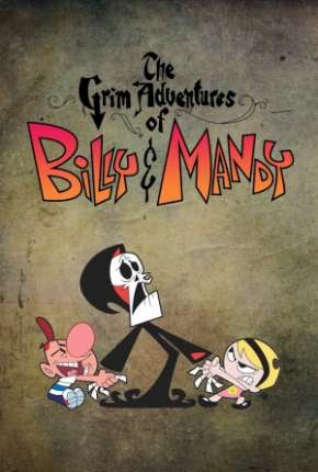 As Terríveis Aventuras de Billy e Mandy Desenho Torrent Download