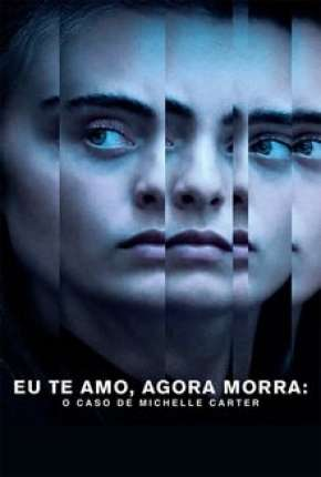 Eu Te Amo, Agora Morra - O Caso de Michelle Carter Filme Torrent Download