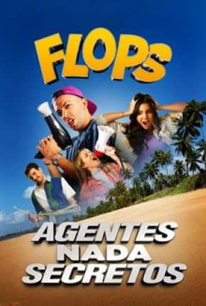 Flops - Agentes Nada Secretos Filme Torrent Download
