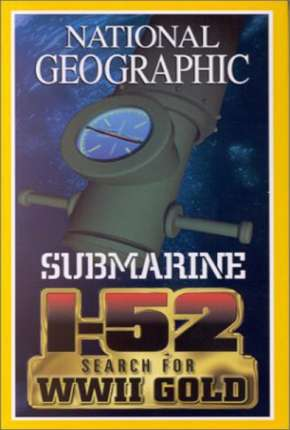 National Geographic - À Procura do SUBMARINO I-52 Filme Torrent Download