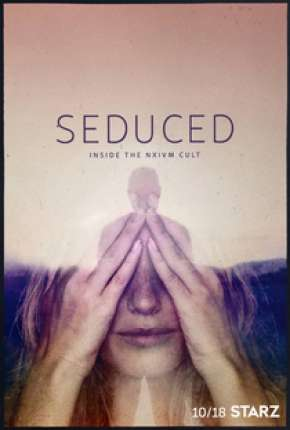 Seduced - Inside The NXIVM Cult - 1ª Temporada Completa Legendada Série Torrent Download